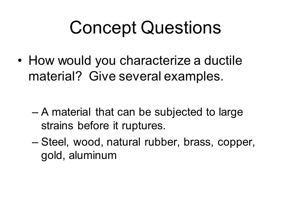 Concept Questions How would you characterize a ductile material Give several examples.