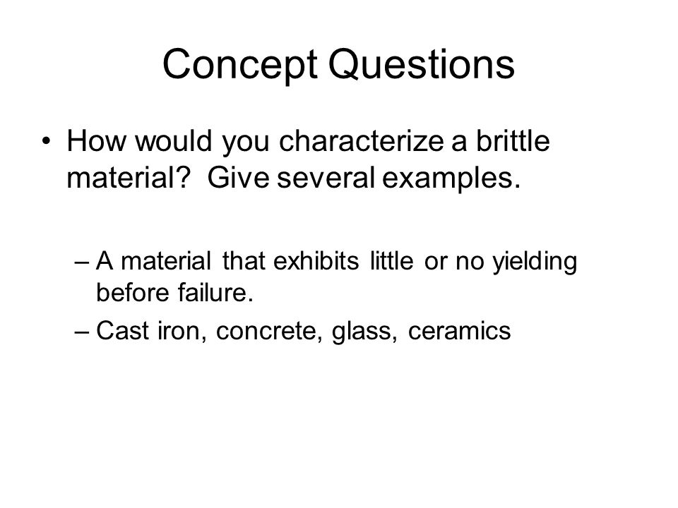 Concept Questions How would you characterize a brittle material Give several examples.