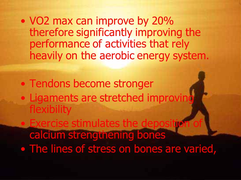 VO2 max can improve by 20% therefore significantly improving the performance of activities that rely heavily on the aerobic energy system.