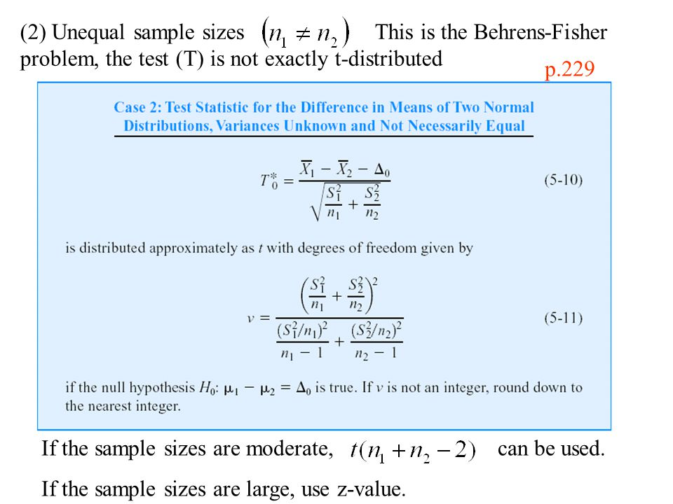 (2) Unequal sample sizes This is the Behrens-Fisher problem, the test (T) is not exactly t-distributed