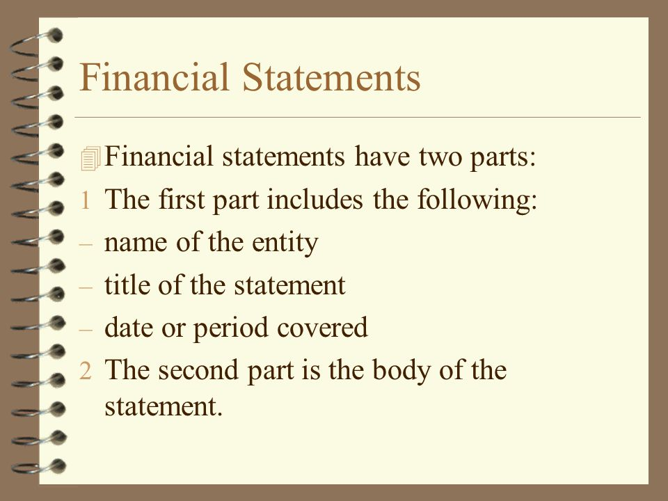Financial Statements Financial statements have two parts:
