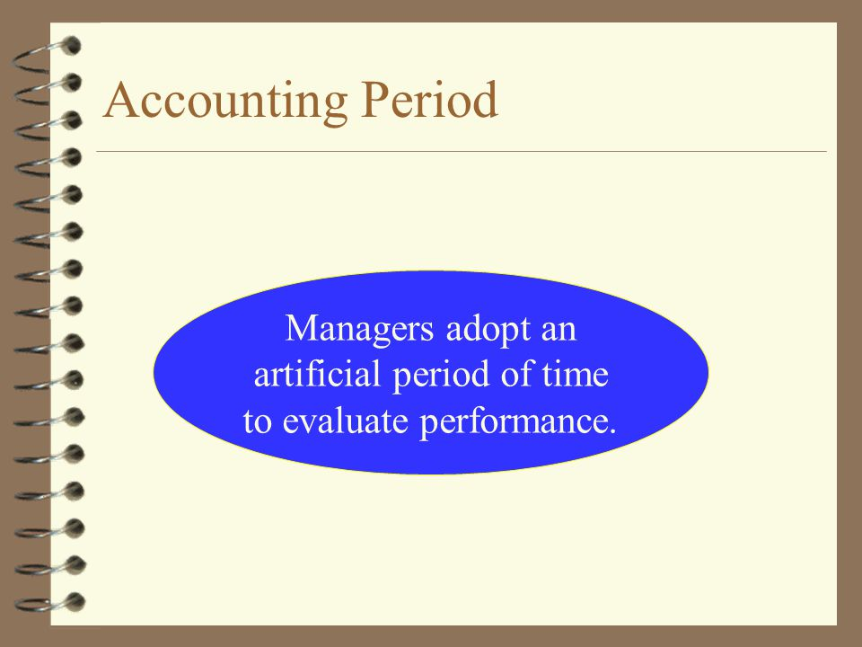 Accounting Period Managers adopt an artificial period of time