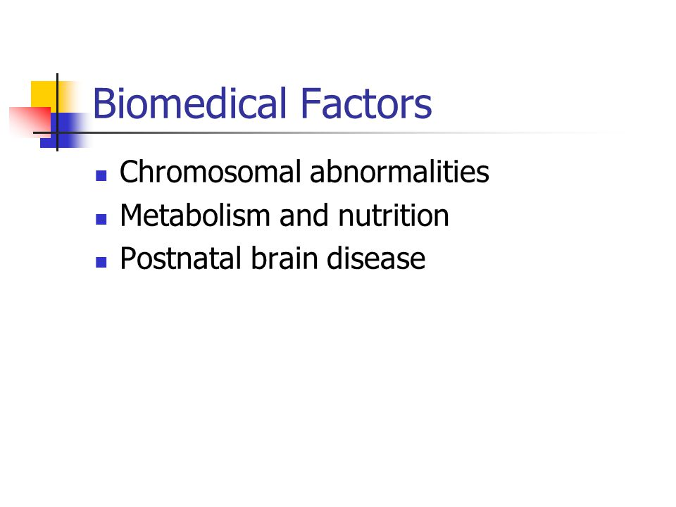 Biomedical Factors Chromosomal abnormalities Metabolism and nutrition