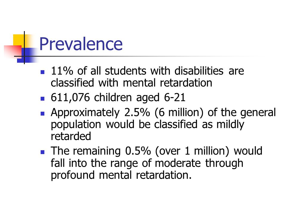 Prevalence 11% of all students with disabilities are classified with mental retardation. 611,076 children aged