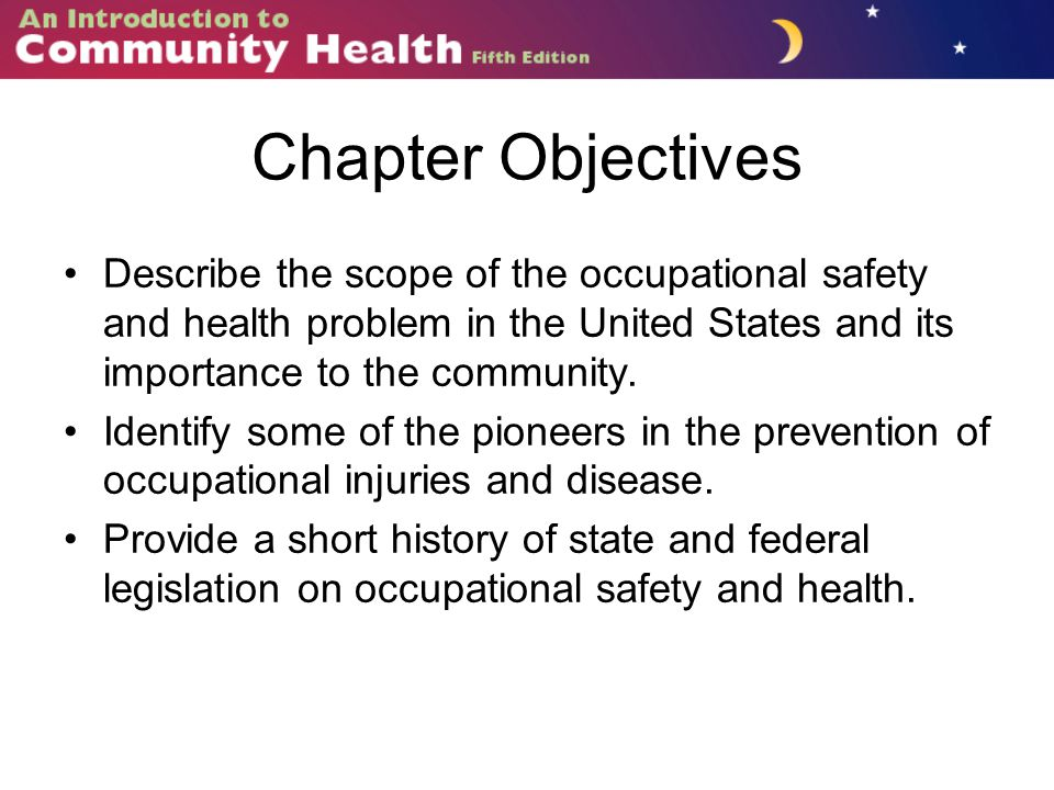 Chapter Objectives Describe the scope of the occupational safety and health problem in the United States and its importance to the community.