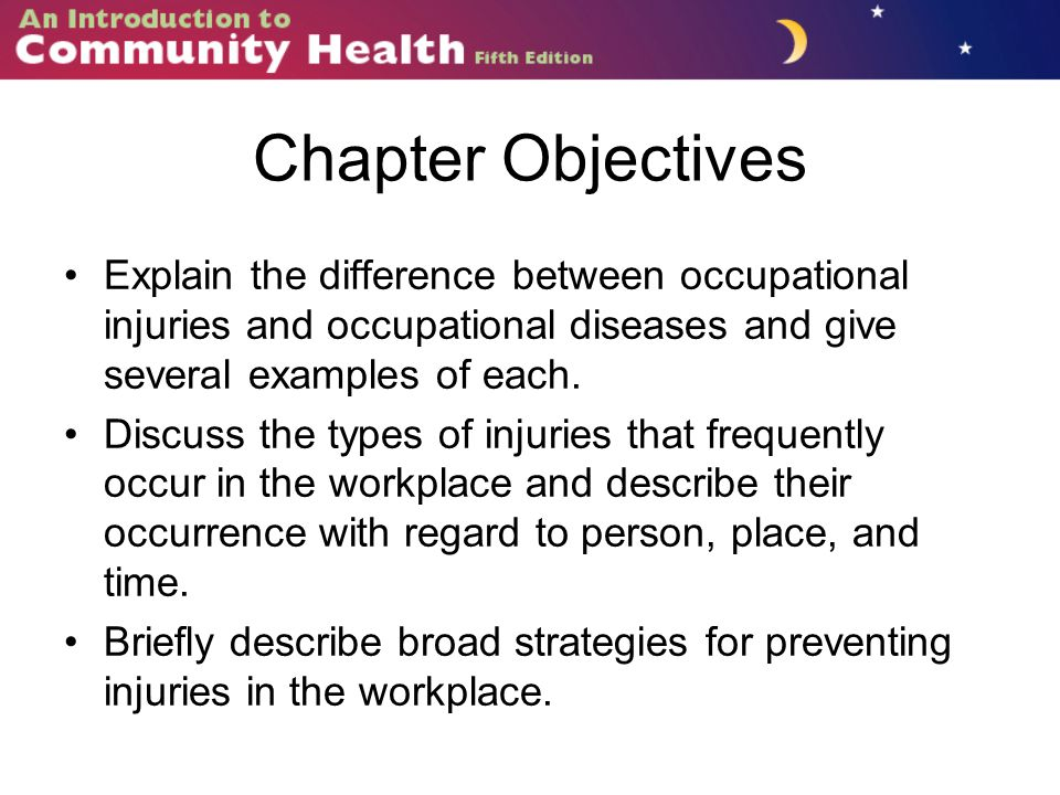 Chapter Objectives Explain the difference between occupational injuries and occupational diseases and give several examples of each.