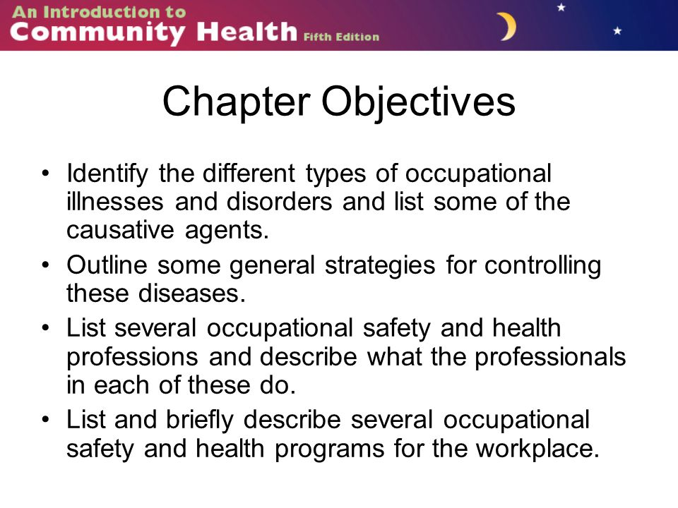 Chapter Objectives Identify the different types of occupational illnesses and disorders and list some of the causative agents.