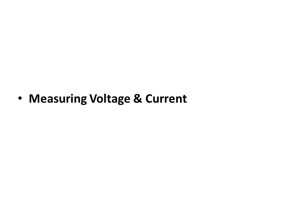Measuring Voltage & Current