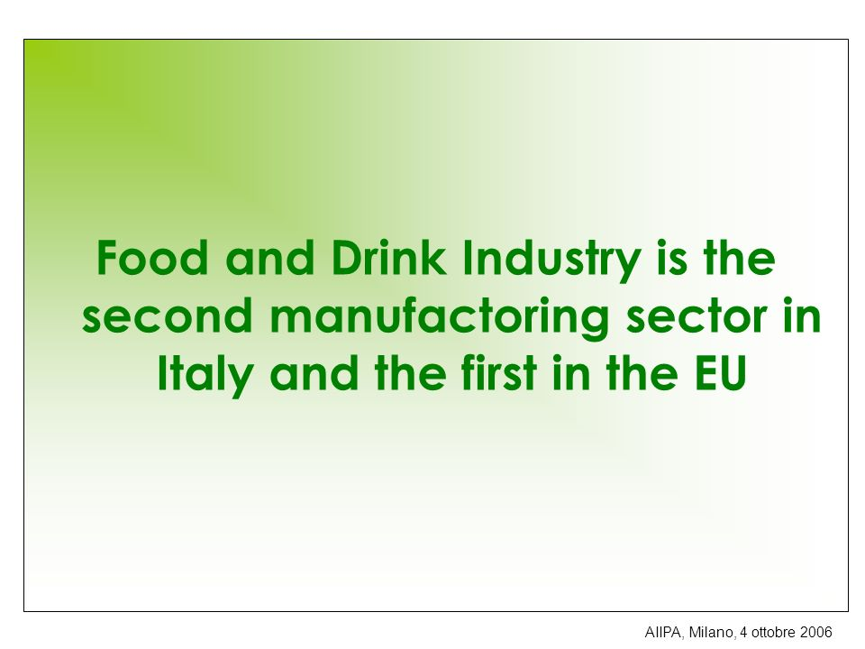 Food and Drink Industry is the second manufactoring sector in Italy and the first in the EU