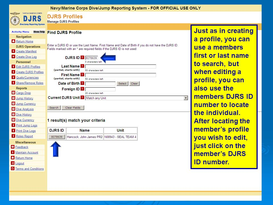 Just as in creating a profile, you can use a members first or last name to search, but when editing a profile, you can also use the members DJRS ID number to locate the individual.