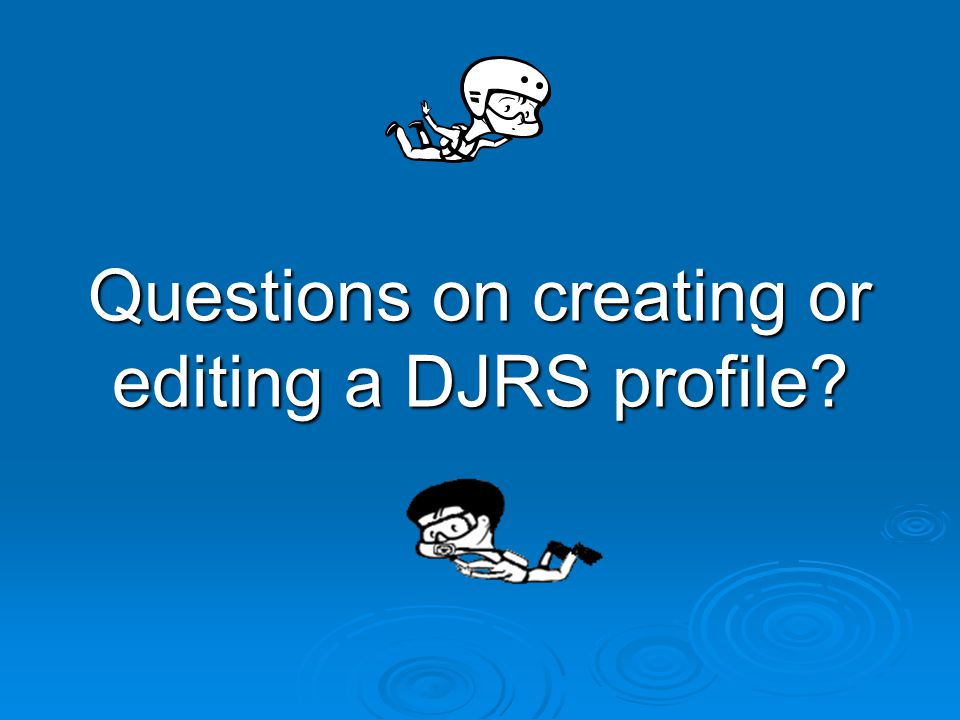 Questions on creating or editing a DJRS profile