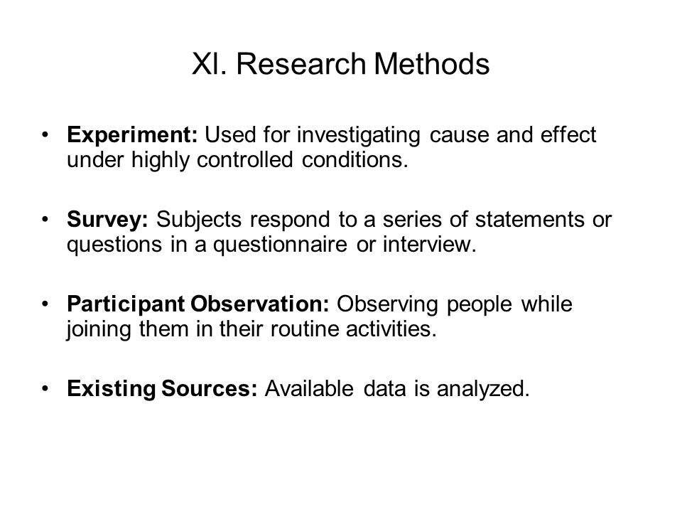 Xl. Research Methods Experiment: Used for investigating cause and effect under highly controlled conditions.