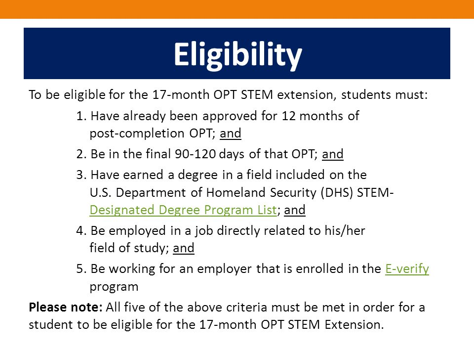 Eligibility To be eligible for the 17-month OPT STEM extension, students must: