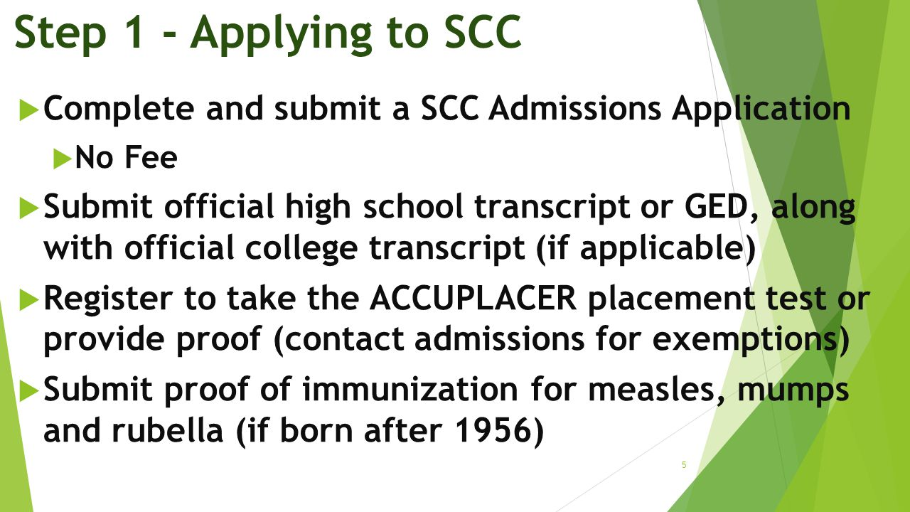 Step 1 - Applying to SCC Complete and submit a SCC Admissions Application. No Fee.