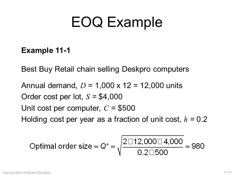 EOQ Example Example 11-1. Best Buy Retail chain selling Deskpro computers. Annual demand, D = 1,000 x 12 = 12,000 units.
