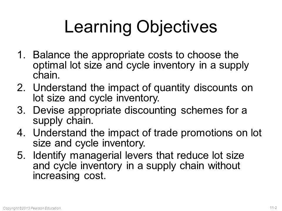 Learning Objectives Balance the appropriate costs to choose the optimal lot size and cycle inventory in a supply chain.