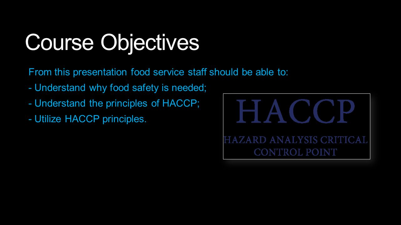 Course Objectives From this presentation food service staff should be able to: - Understand why food safety is needed;