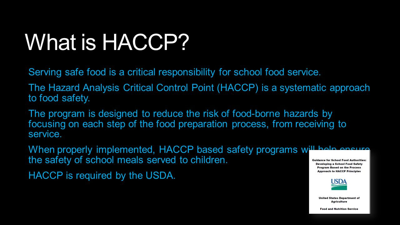 What is HACCP Serving safe food is a critical responsibility for school food service.