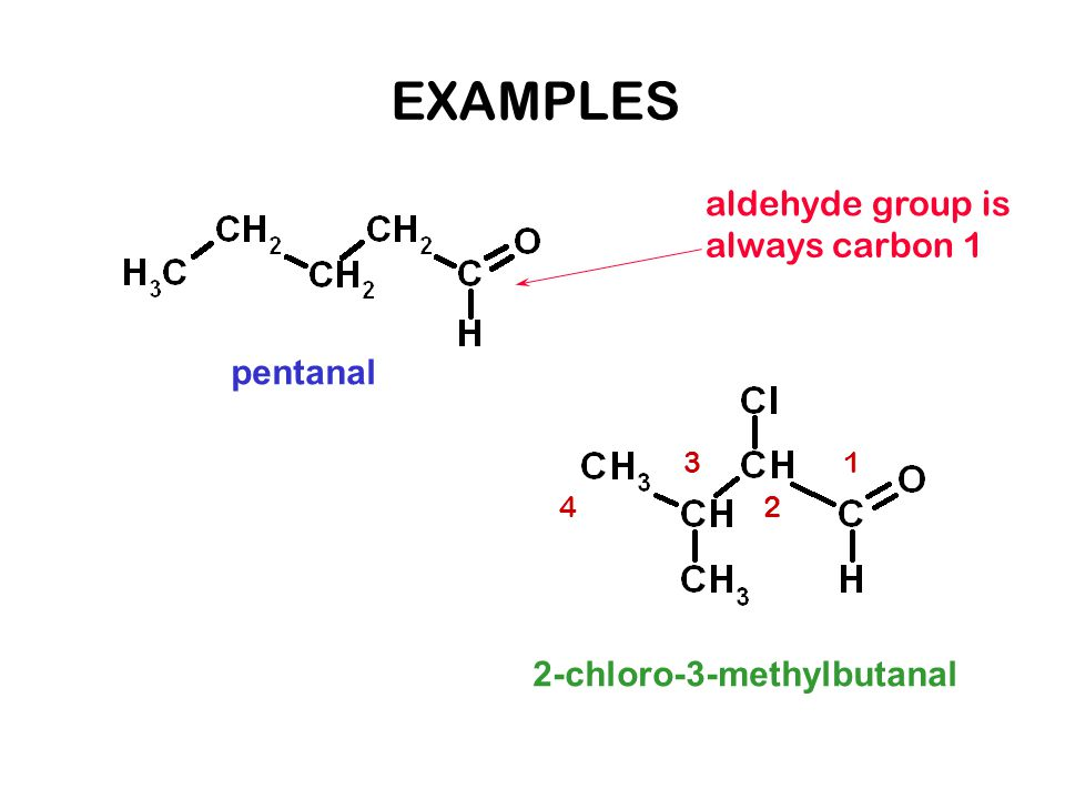 EXAMPLES aldehyde group is always carbon 1 pentanal