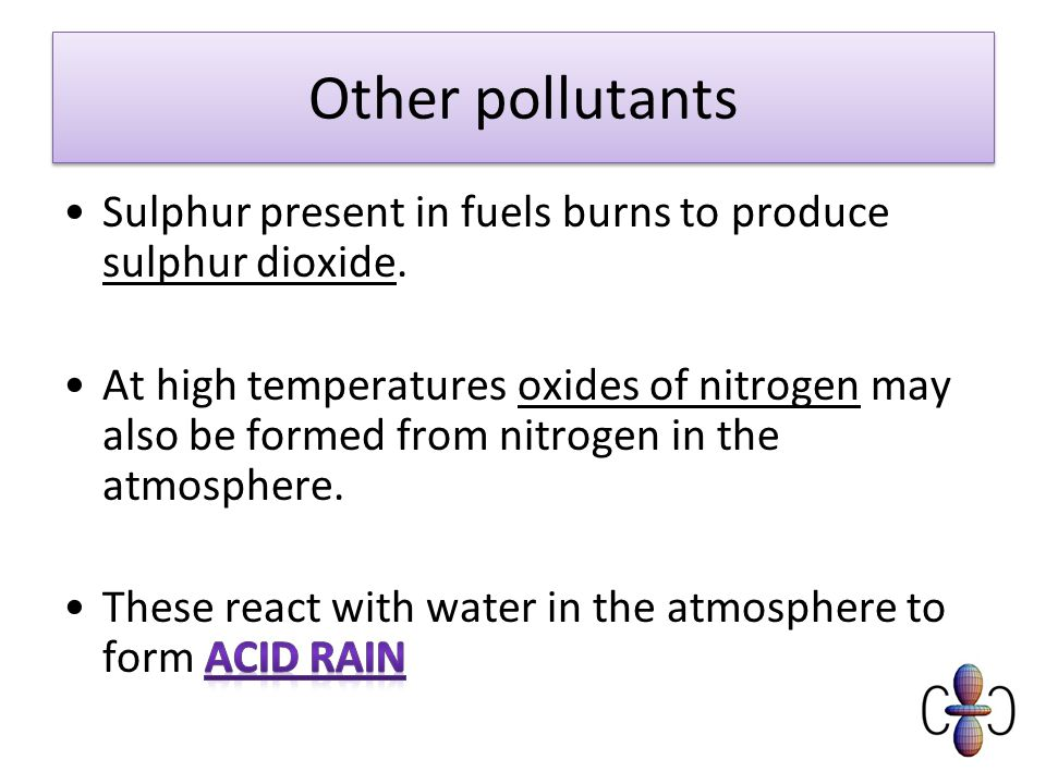 Other pollutants Sulphur present in fuels burns to produce sulphur dioxide.