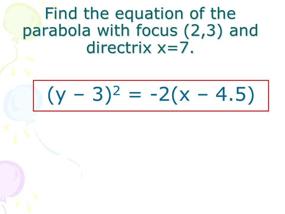 Find the equation of the parabola with focus (2,3) and directrix x=7.
