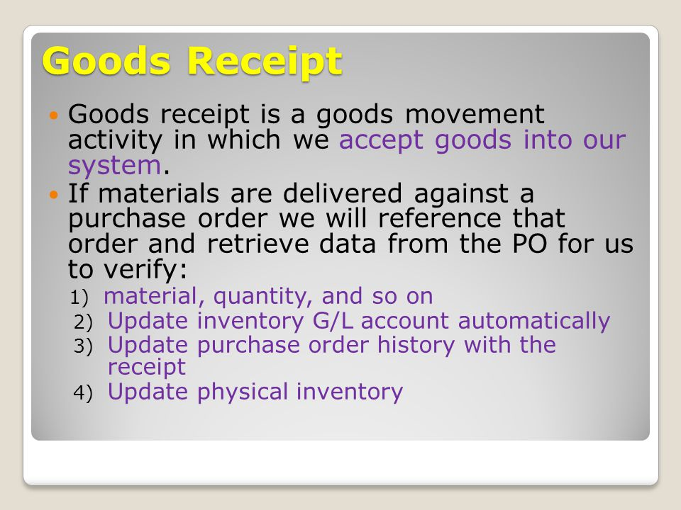 Goods Receipt Goods receipt is a goods movement activity in which we accept goods into our system.
