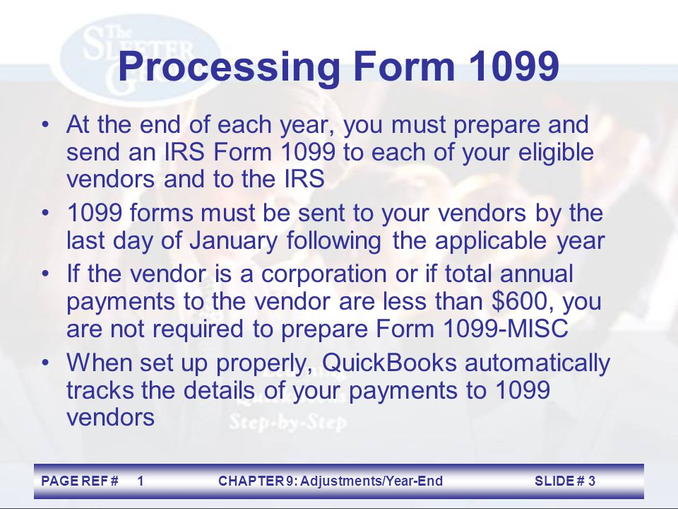 Processing Form 1099 At the end of each year, you must prepare and send an IRS Form 1099 to each of your eligible vendors and to the IRS.
