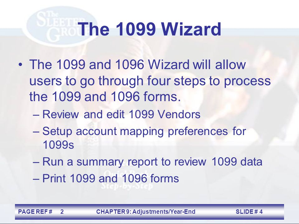 The 1099 Wizard The 1099 and 1096 Wizard will allow users to go through four steps to process the 1099 and 1096 forms.