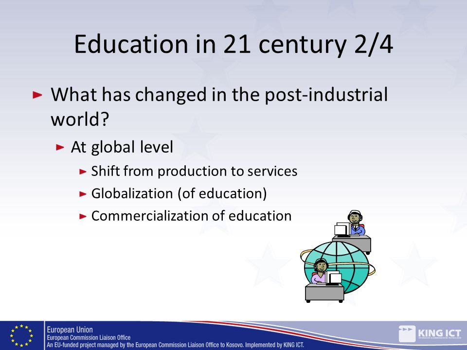 Education in 21 century 2/4 What has changed in the post-industrial world At global level. Shift from production to services.