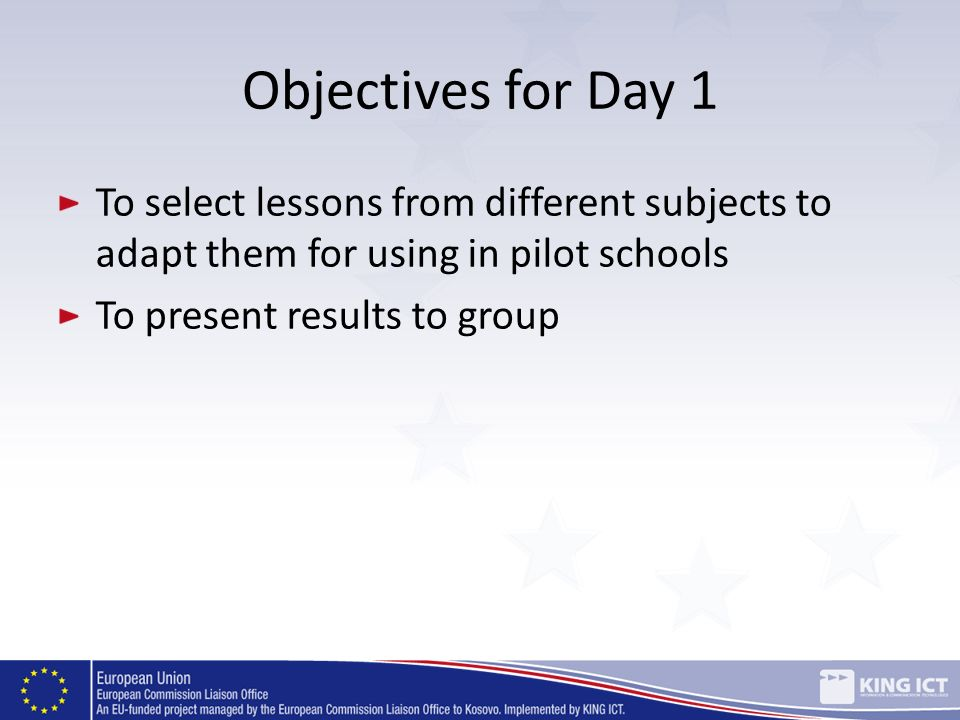 Objectives for Day 1 To select lessons from different subjects to adapt them for using in pilot schools.