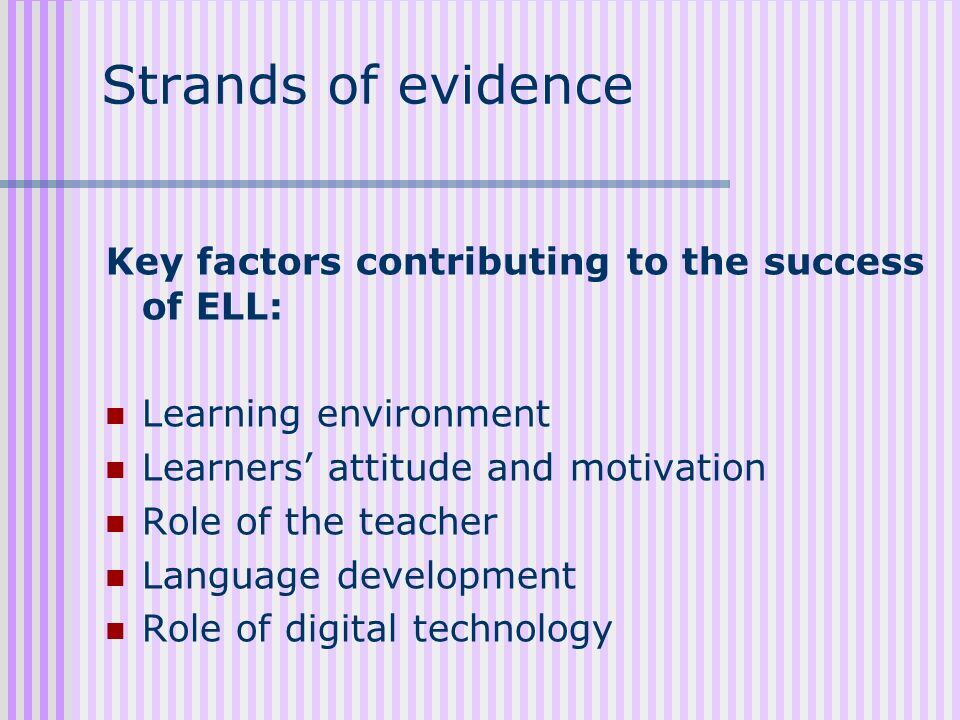 Strands of evidence Key factors contributing to the success of ELL: