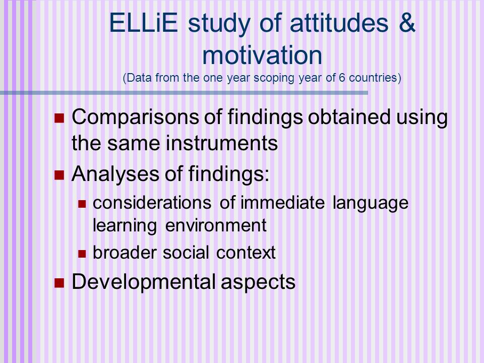 ELLiE study of attitudes & motivation (Data from the one year scoping year of 6 countries)