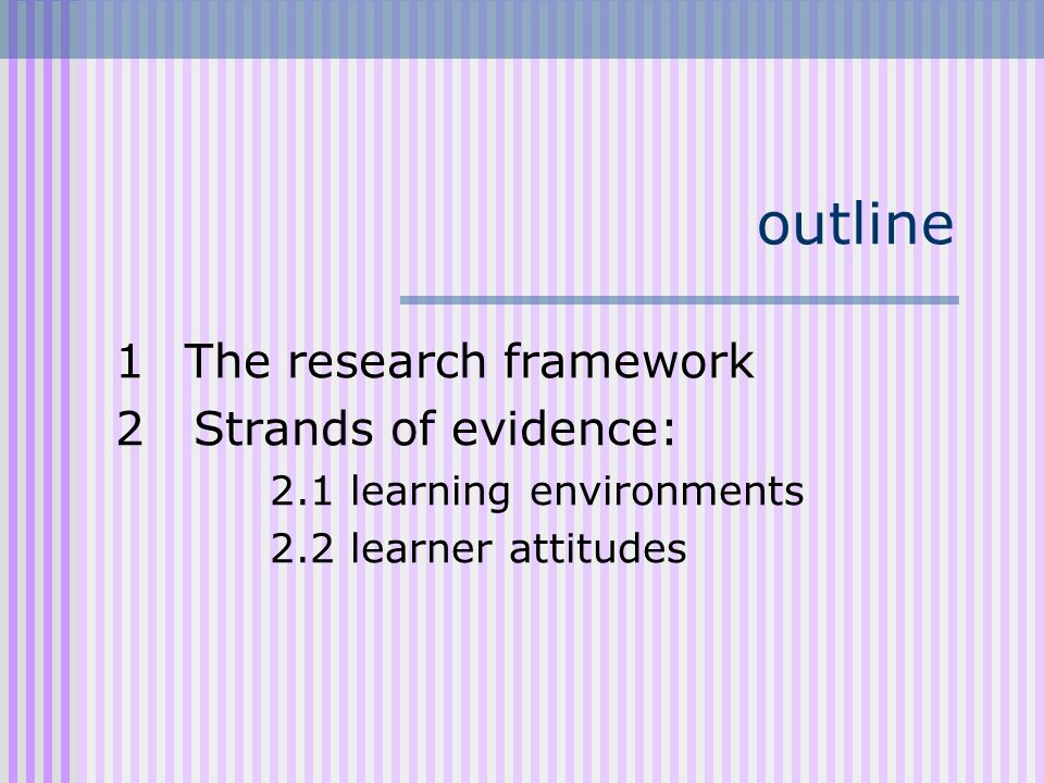 outline 1 The research framework 2 Strands of evidence: