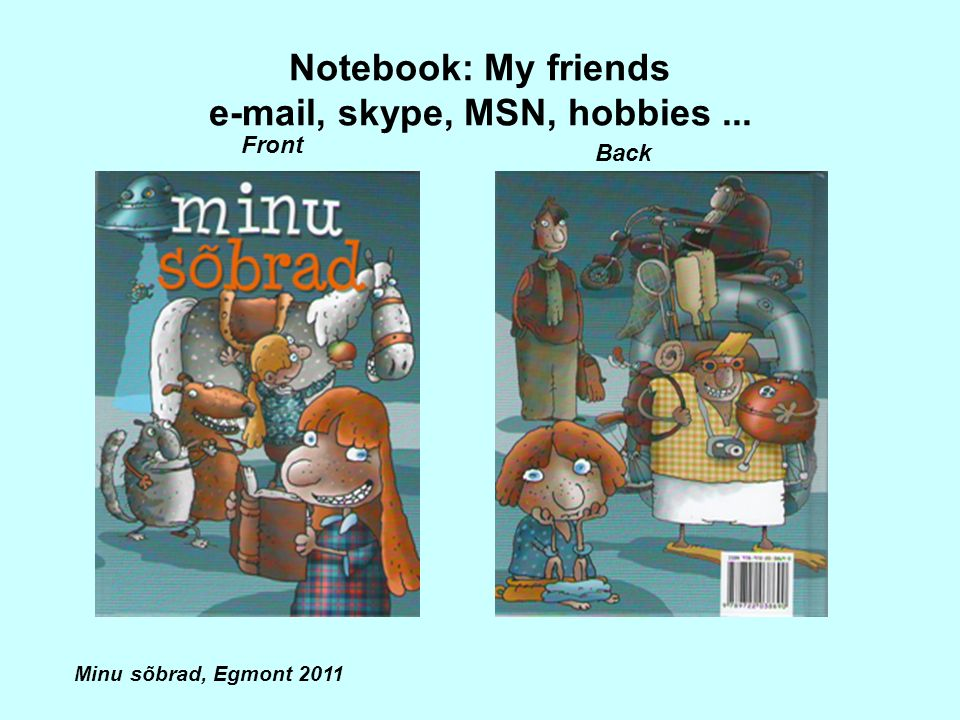 Notebook: My friends e-mail, skype, MSN, hobbies ...