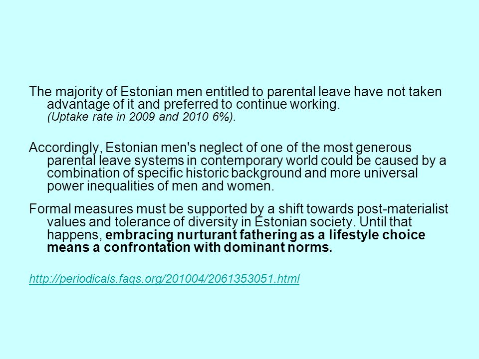The majority of Estonian men entitled to parental leave have not taken advantage of it and preferred to continue working. (Uptake rate in 2009 and 2010 6%).