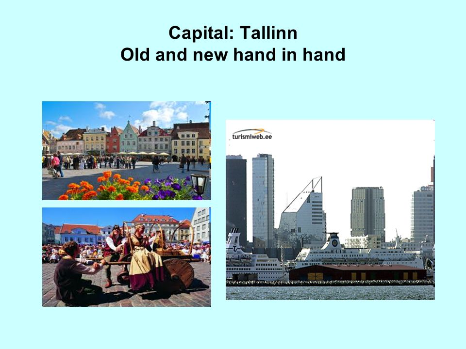 Capital: Tallinn Old and new hand in hand