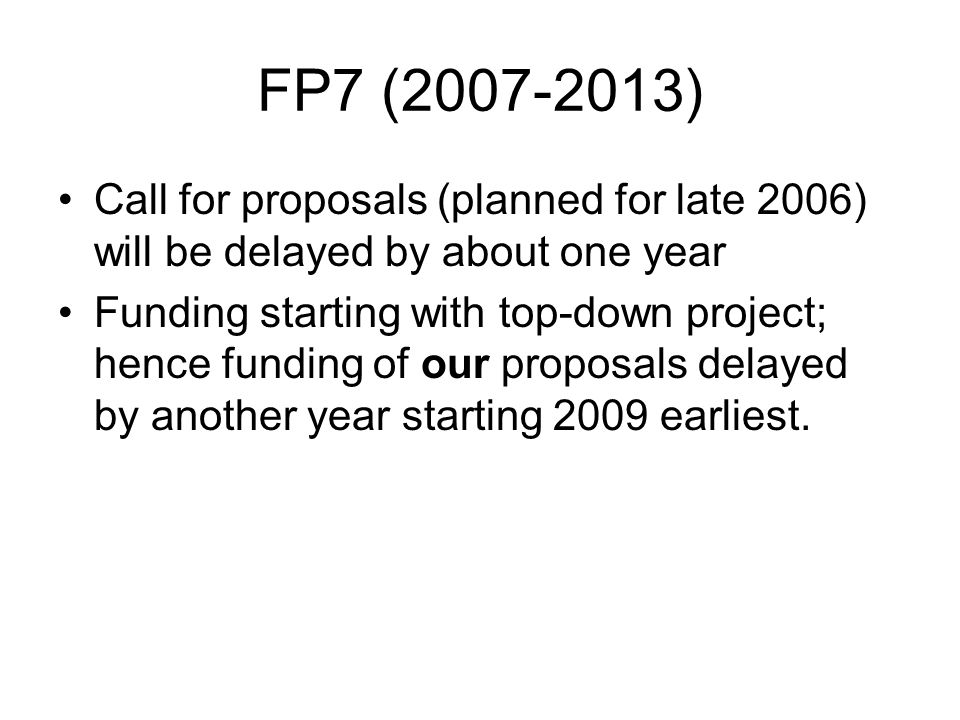 FP7 (2007-2013) Call for proposals (planned for late 2006) will be delayed by about one year.