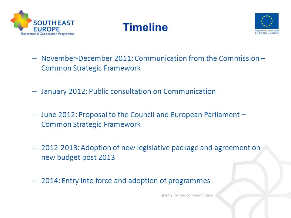 Timeline November-December 2011: Communication from the Commission – Common Strategic Framework. January 2012: Public consultation on Communication.