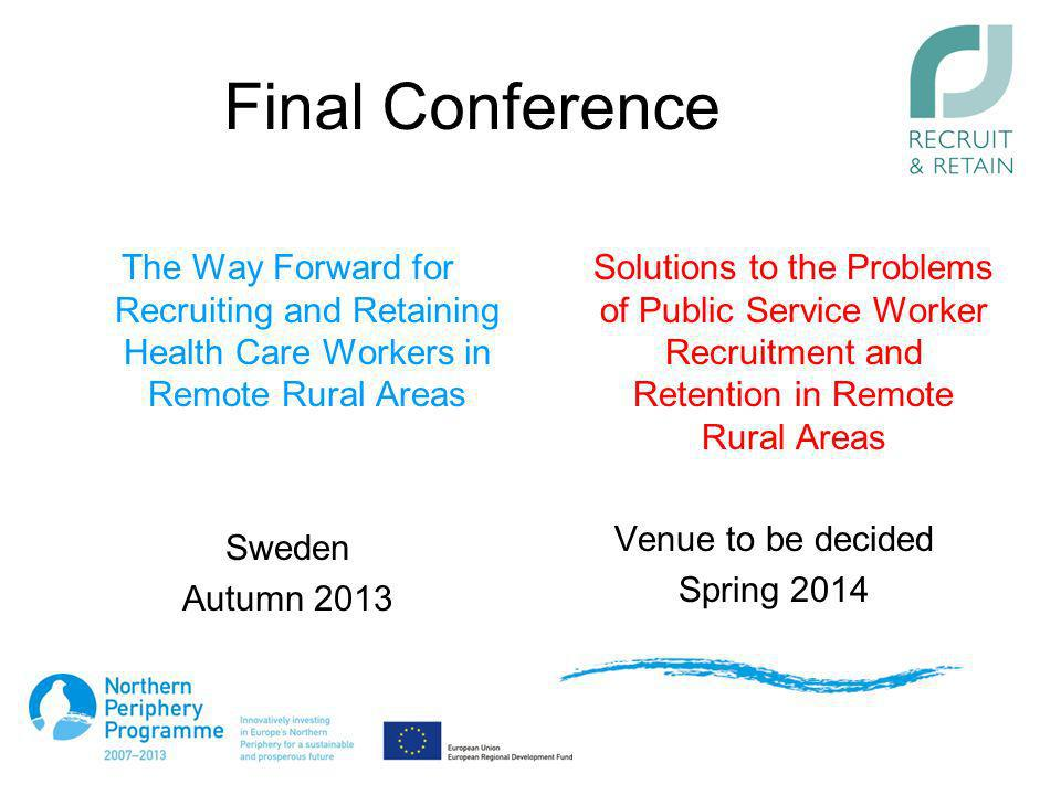 Final Conference The Way Forward for Recruiting and Retaining Health Care Workers in Remote Rural Areas.