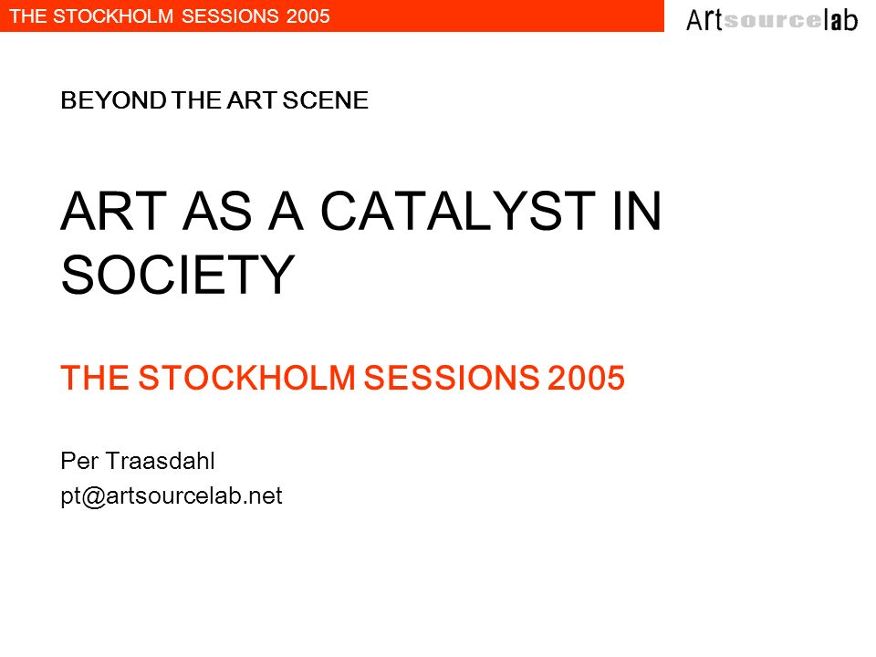 BEYOND THE ART SCENE ART AS A CATALYST IN SOCIETY