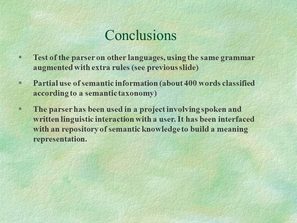 Conclusions Test of the parser on other languages, using the same grammar augmented with extra rules (see previous slide)