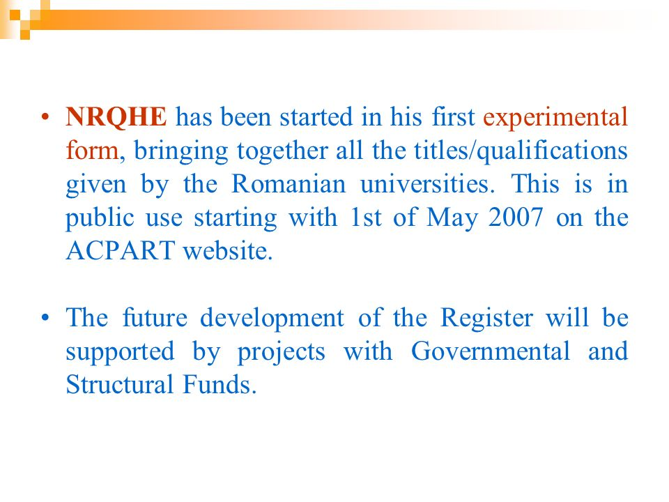 NRQHE has been started in his first experimental form, bringing together all the titles/qualifications given by the Romanian universities. This is in public use starting with 1st of May 2007 on the ACPART website.