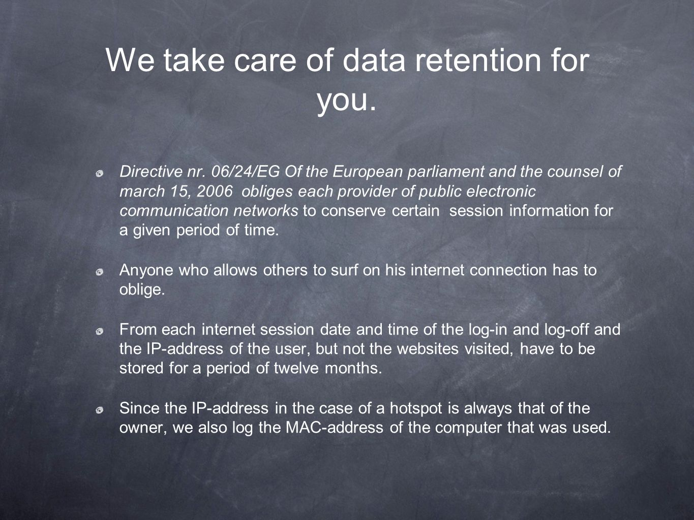 We take care of data retention for you.