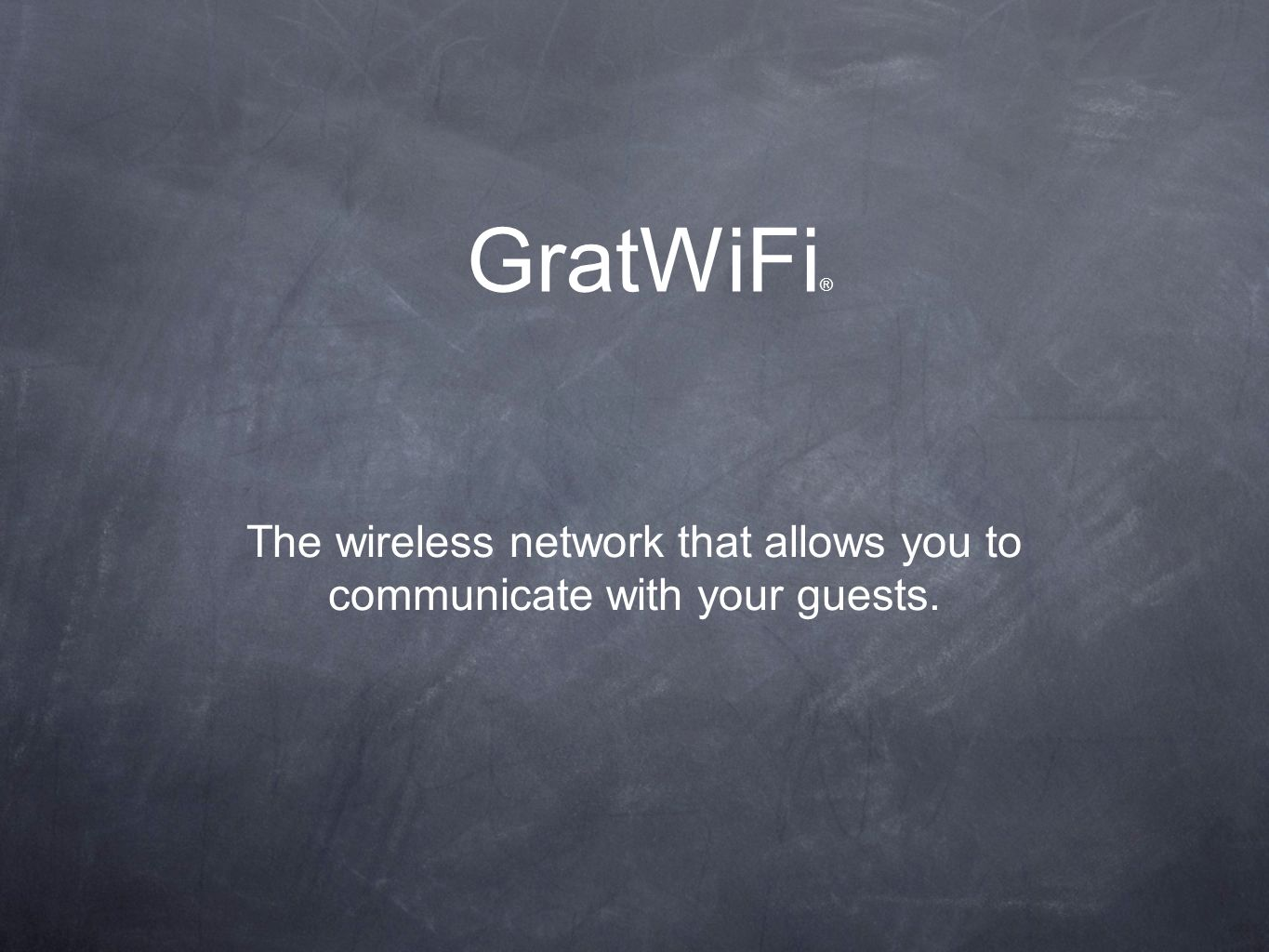 The wireless network that allows you to communicate with your guests.