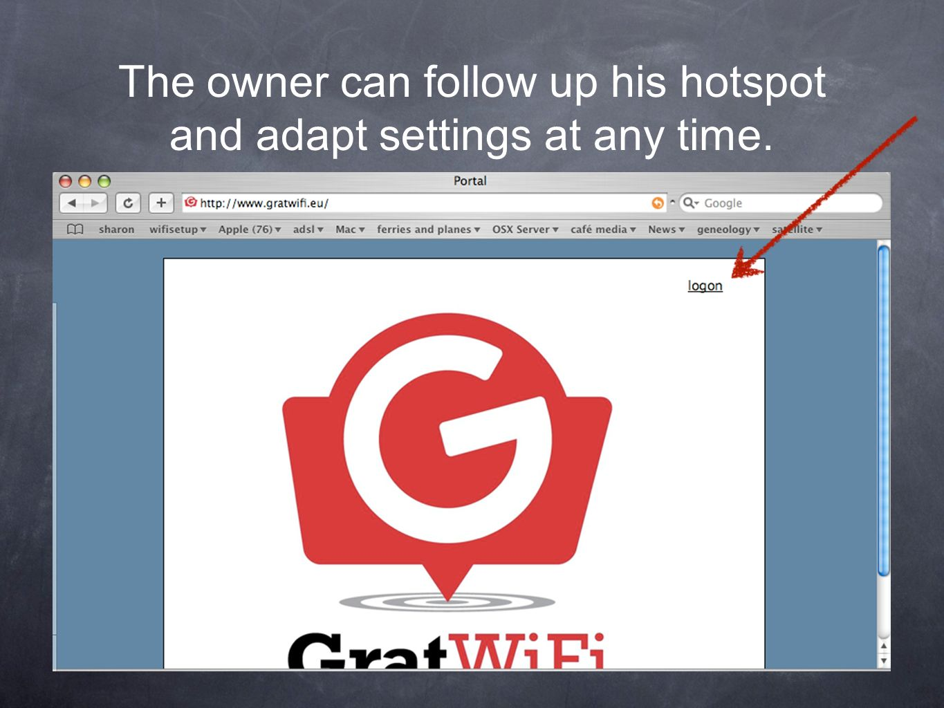 The owner can follow up his hotspot and adapt settings at any time.