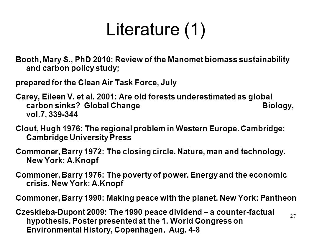 Literature (1) Booth, Mary S., PhD 2010: Review of the Manomet biomass sustainability and carbon policy study;