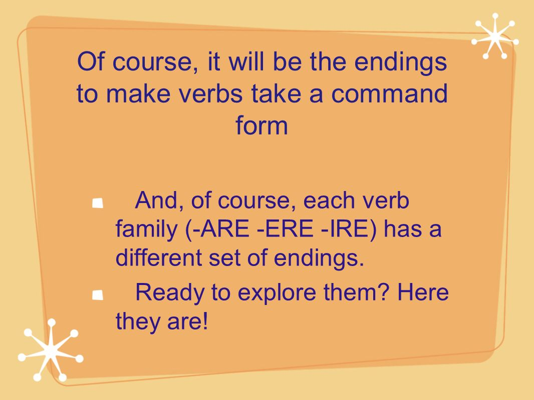 Of course, it will be the endings to make verbs take a command form