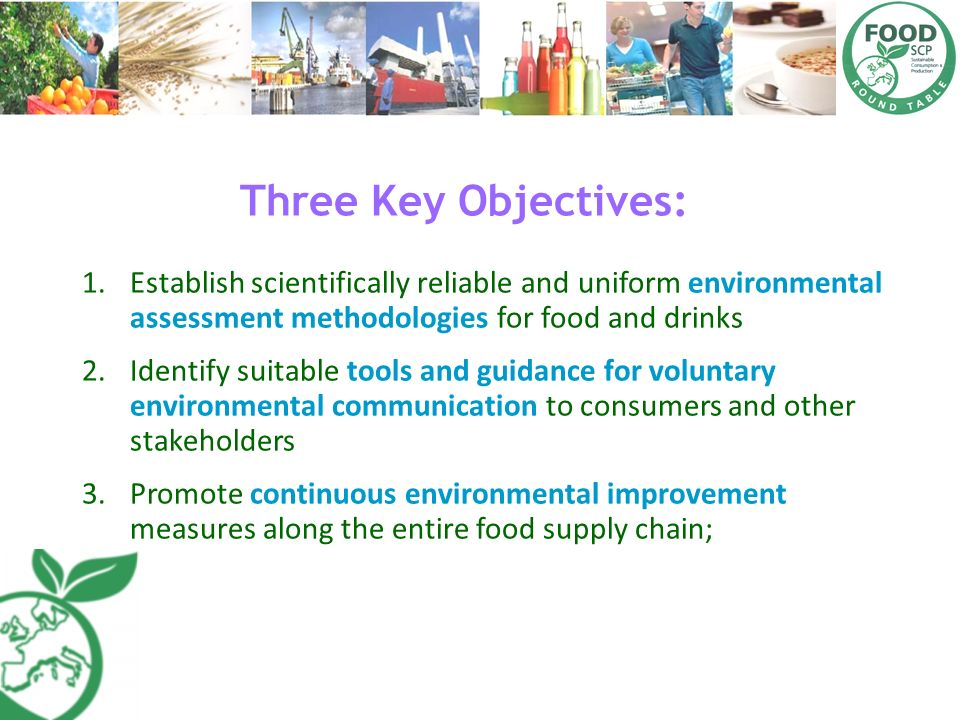Three Key Objectives: Establish scientifically reliable and uniform environmental assessment methodologies for food and drinks.