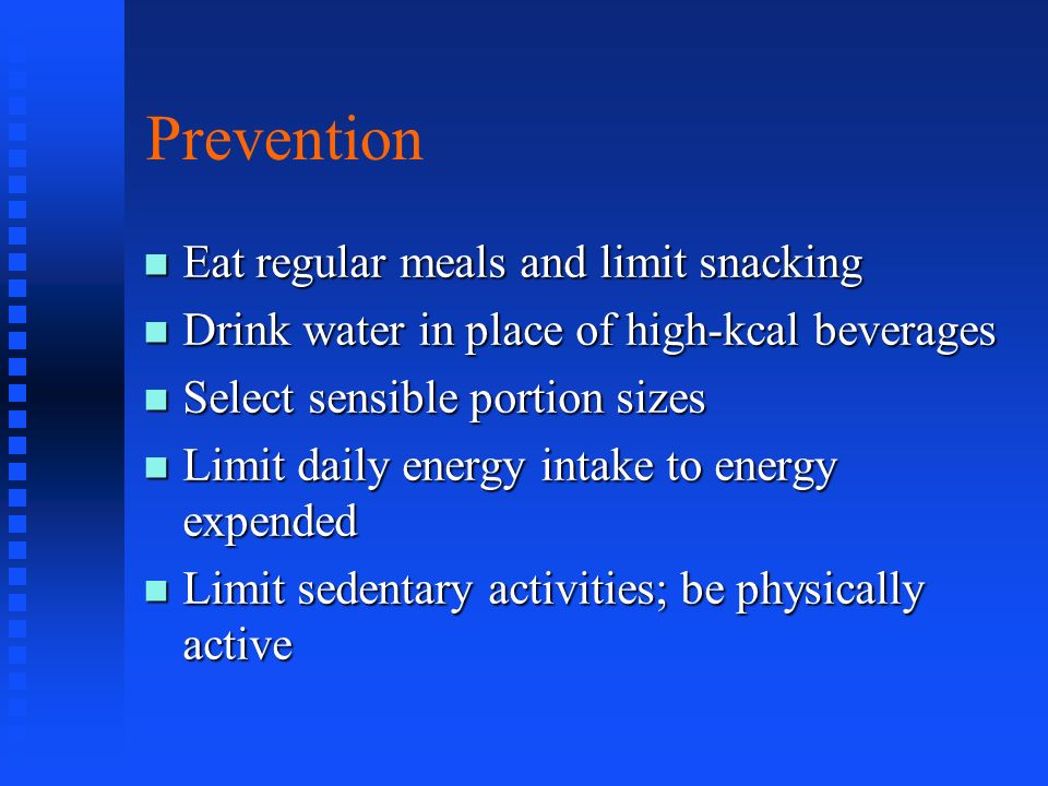 Prevention Eat regular meals and limit snacking
