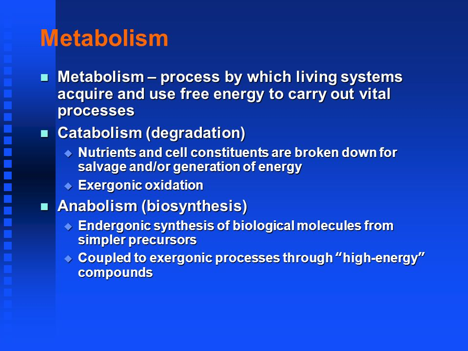 Metabolism Metabolism – process by which living systems acquire and use free energy to carry out vital processes.